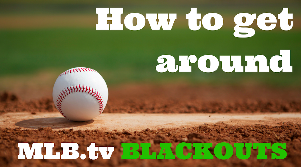 how to get around mlb.tv blackouts
